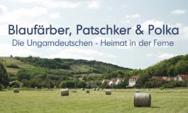 Blaufärber, Patschker & Polka - Die Ungarndeutschen - zwischen Tradition und Moderne